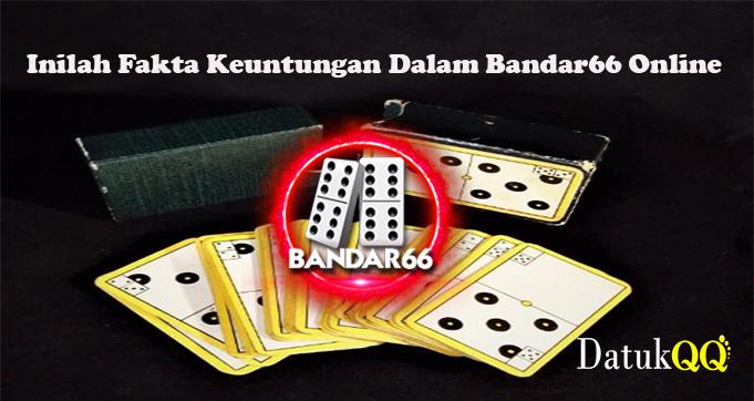 Inilah Fakta Keuntungan Dalam Bandar66 Online