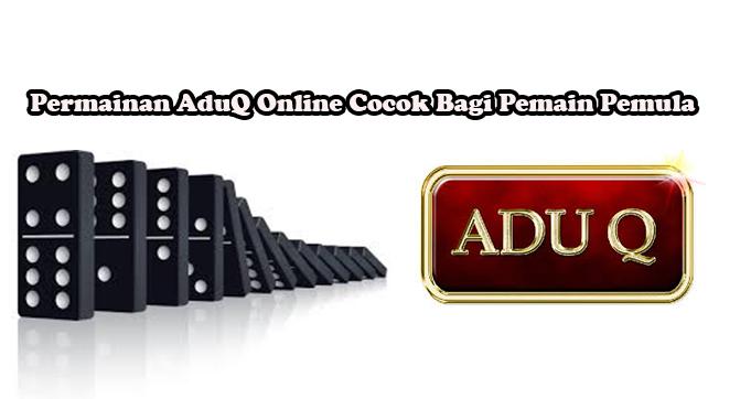 Permainan AduQ Online Cocok Bagi Pemain Pemula